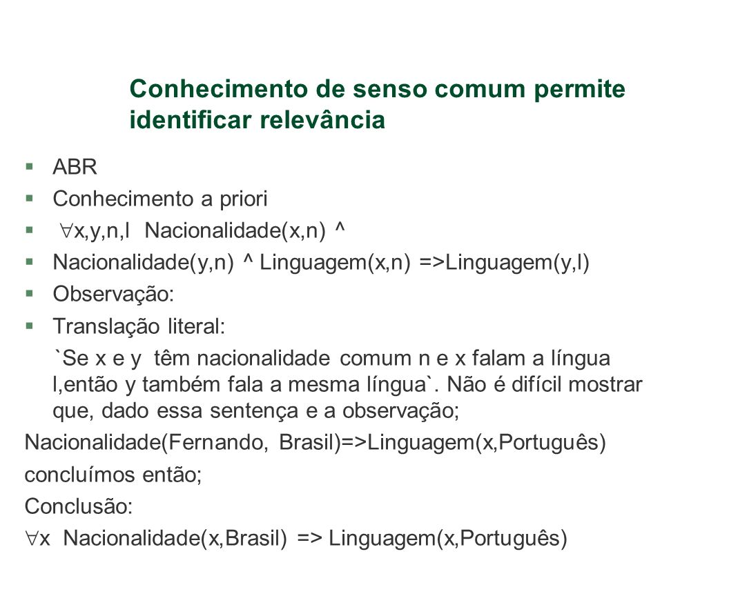 Conhecimento de senso comum permite identificar relevância §ABR §Conhecimento a priori § x,y,n,l Nacionalidade(x,n) ^ §Nacionalidade(y,n) ^ Linguagem(