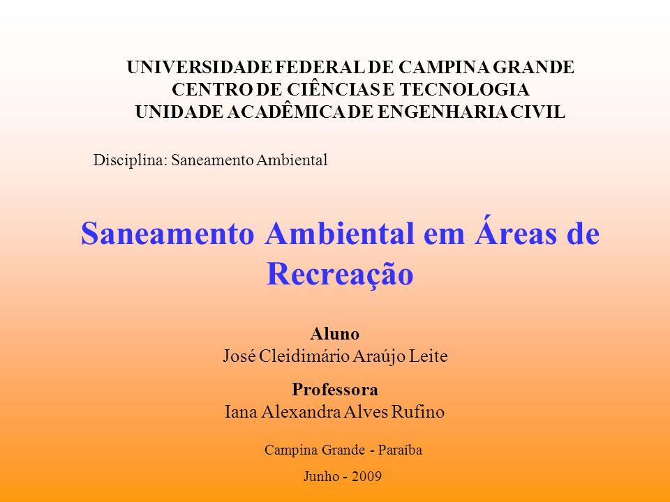 Saneamento Ambiental em Áreas de Recreação Aluno José Cleidimário Araújo Leite Professora Iana Alexandra Alves Rufino UNIVERSIDADE FEDERAL DE CAMPINA