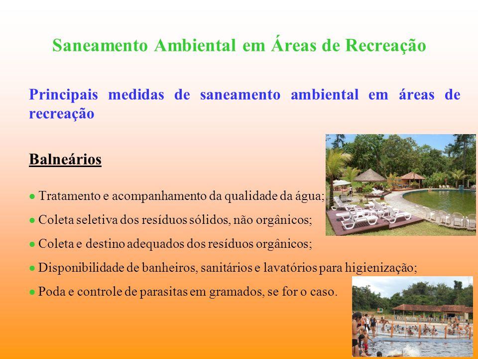 Saneamento Ambiental em Áreas de Recreação Principais medidas de saneamento ambiental em áreas de recreação Balneários Tratamento e acompanhamento da