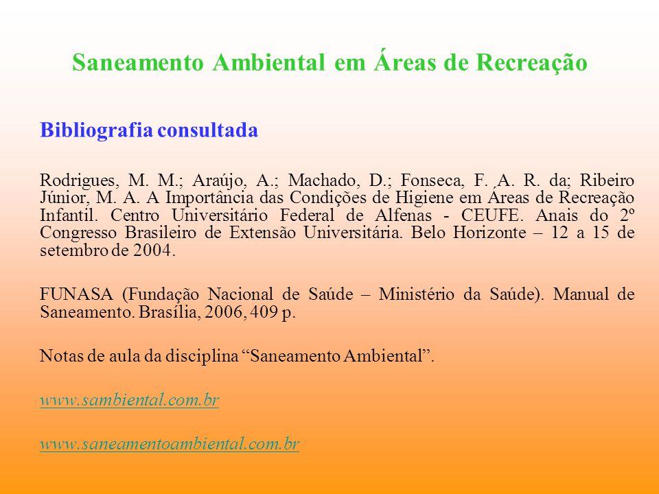 Saneamento Ambiental em Áreas de Recreação Bibliografia consultada Rodrigues, M. M.; Araújo, A.; Machado, D.; Fonseca, F. A. R. da; Ribeiro Júnior, M.