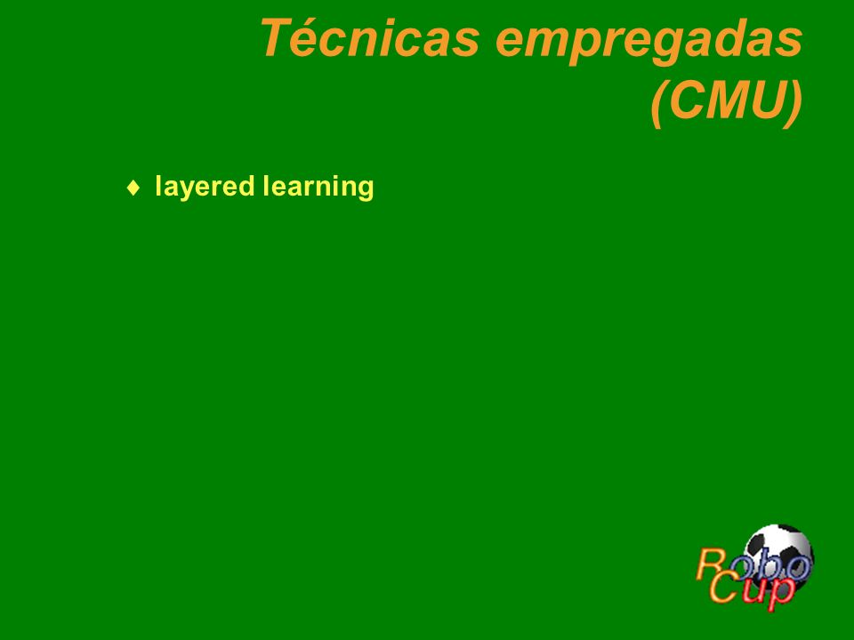 Técnicas empregadas (CMU) layered learning