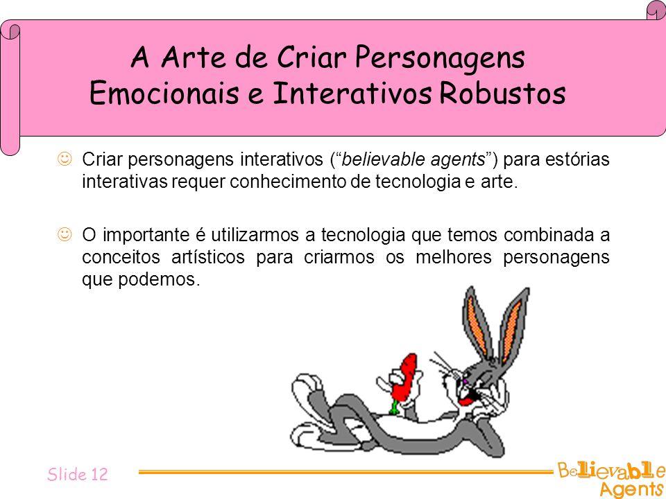A Arte de Criar Personagens Emocionais e Interativos Robustos Criar personagens interativos (believable agents) para estórias interativas requer conhe