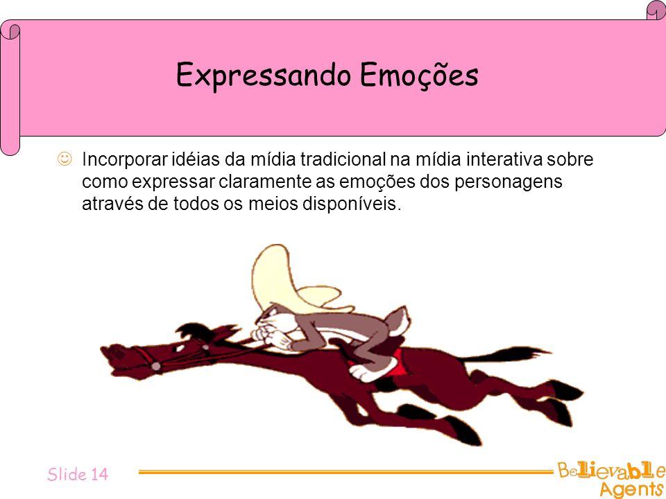 Expressando Emoções Incorporar idéias da mídia tradicional na mídia interativa sobre como expressar claramente as emoções dos personagens através de t