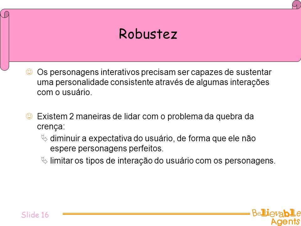 Robustez Os personagens interativos precisam ser capazes de sustentar uma personalidade consistente através de algumas interações com o usuário. Exist