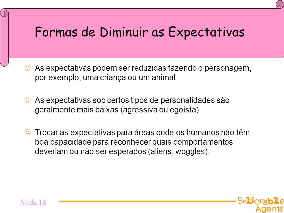 Formas de Diminuir as Expectativas As expectativas podem ser reduzidas fazendo o personagem, por exemplo, uma criança ou um animal As expectativas sob