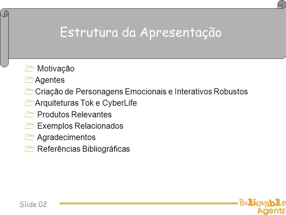 Estrutura da Apresentação Motivação Agentes Criação de Personagens Emocionais e Interativos Robustos Arquiteturas Tok e CyberLife Produtos Relevantes
