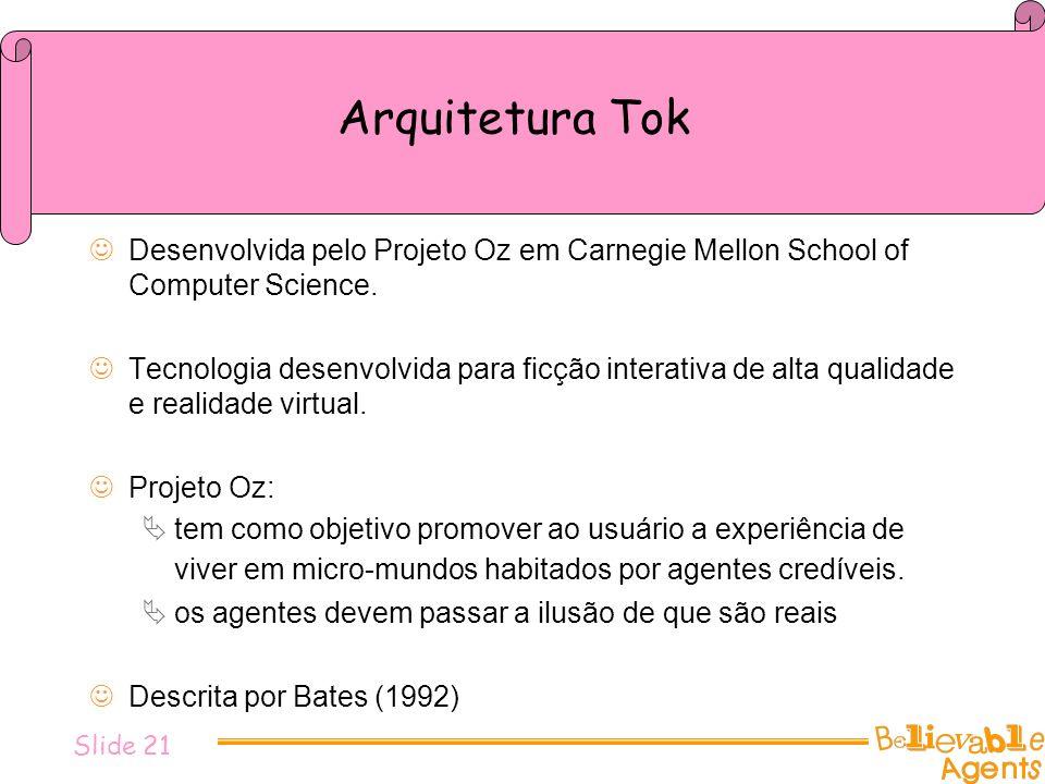 Arquitetura Tok Desenvolvida pelo Projeto Oz em Carnegie Mellon School of Computer Science. Tecnologia desenvolvida para ficção interativa de alta qua