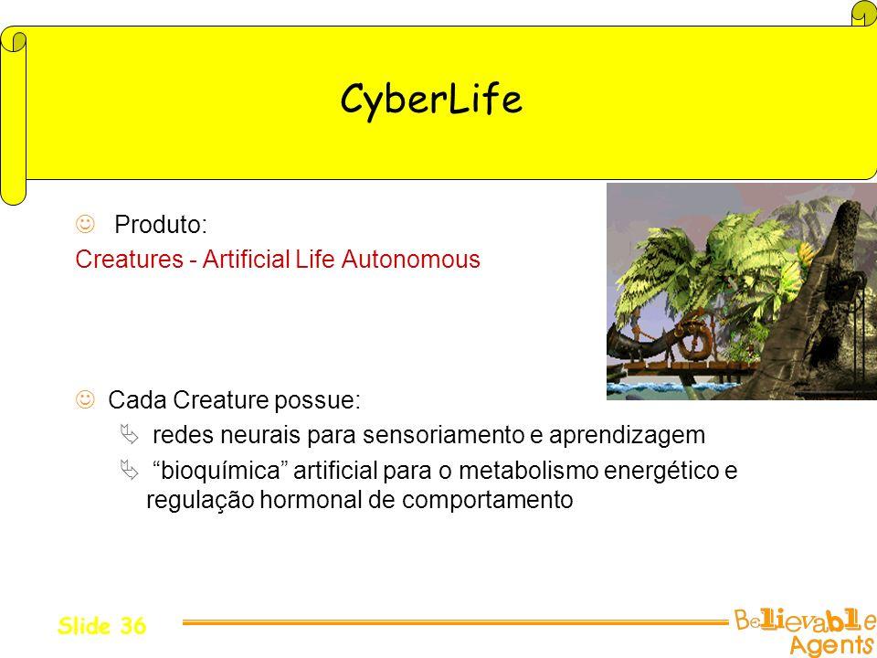 CyberLife Produto: Creatures - Artificial Life Autonomous Cada Creature possue: redes neurais para sensoriamento e aprendizagem bioquímica artificial