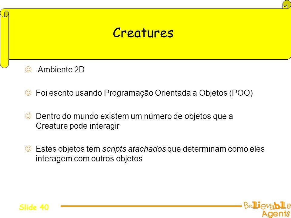 Creatures Ambiente 2D Foi escrito usando Programação Orientada a Objetos (POO) Dentro do mundo existem um número de objetos que a Creature pode intera