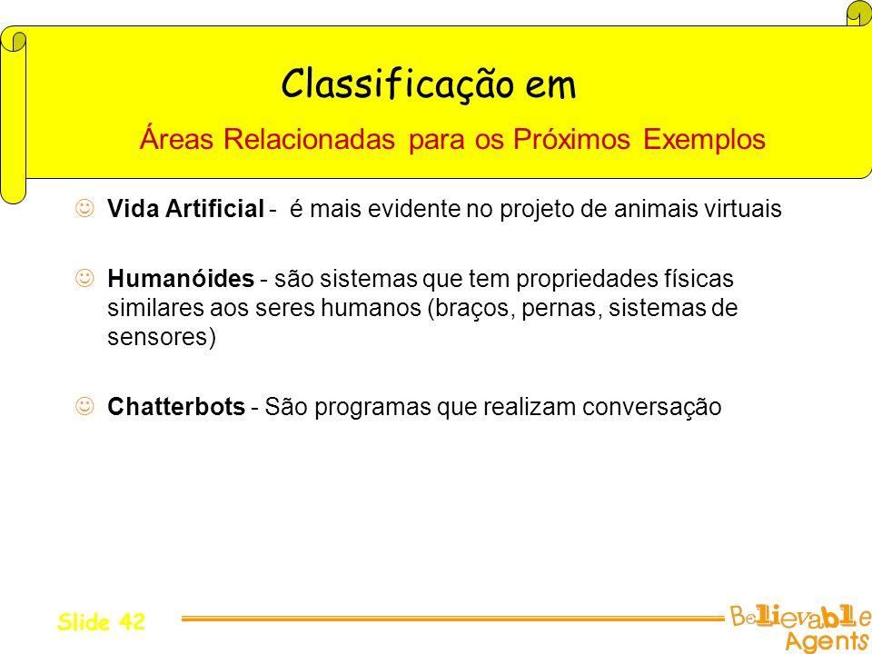 Classificação em Vida Artificial - é mais evidente no projeto de animais virtuais Humanóides - são sistemas que tem propriedades físicas similares aos
