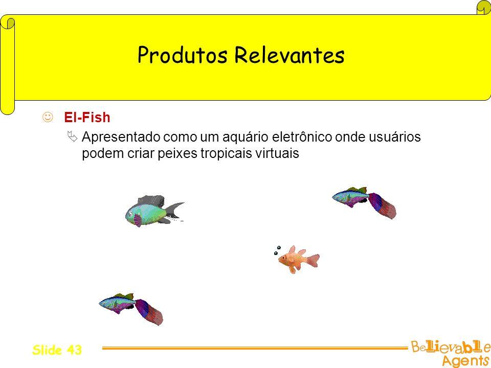 Produtos Relevantes El-Fish Apresentado como um aquário eletrônico onde usuários podem criar peixes tropicais virtuais Slide 43