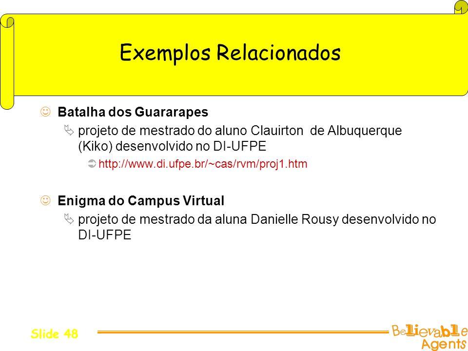 Exemplos Relacionados Batalha dos Guararapes projeto de mestrado do aluno Clauirton de Albuquerque (Kiko) desenvolvido no DI-UFPE http://www.di.ufpe.b