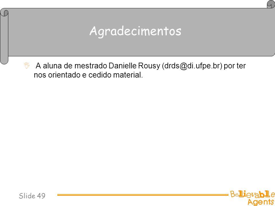 Agradecimentos A aluna de mestrado Danielle Rousy (drds@di.ufpe.br) por ter nos orientado e cedido material. Slide 49