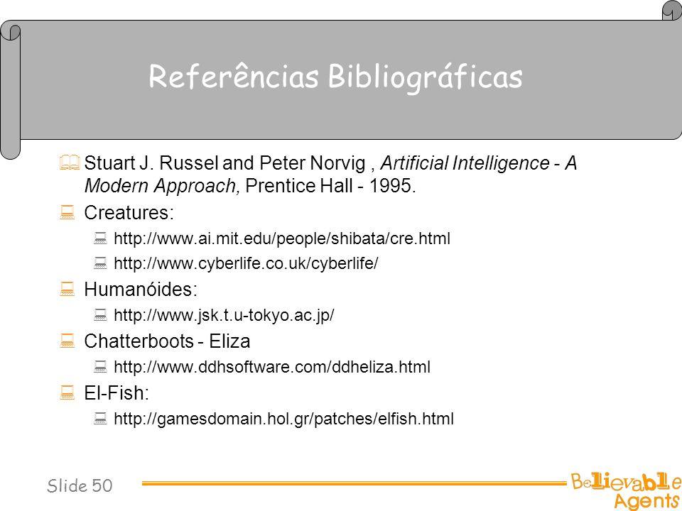 Referências Bibliográficas Stuart J. Russel and Peter Norvig, Artificial Intelligence - A Modern Approach, Prentice Hall - 1995. Creatures: http://www