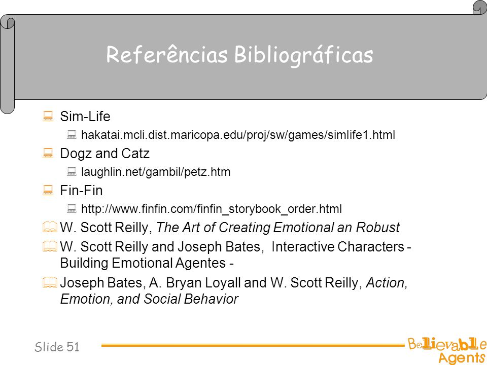 Referências Bibliográficas Sim-Life hakatai.mcli.dist.maricopa.edu/proj/sw/games/simlife1.html Dogz and Catz laughlin.net/gambil/petz.htm Fin-Fin http