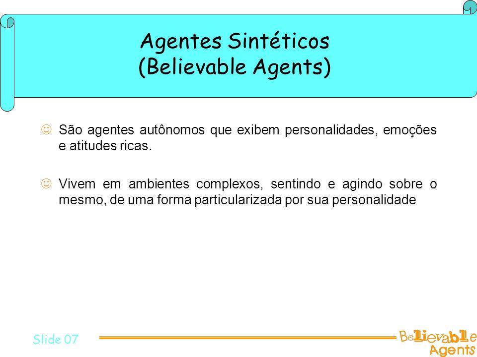 Agentes Sintéticos (Believable Agents) São agentes autônomos que exibem personalidades, emoções e atitudes ricas. Vivem em ambientes complexos, sentin