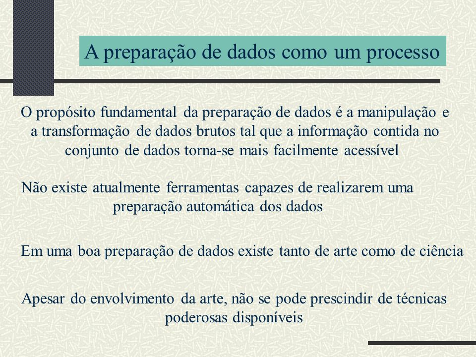 Não existe atualmente ferramentas capazes de realizarem uma preparação automática dos dados A preparação de dados como um processo Em uma boa preparaç