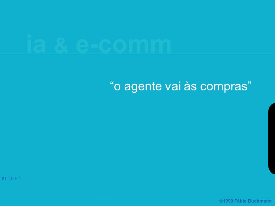 ia & e-comm S L I D E 1 ©1999 Fábio Buchmann o agente vai às compras ia & e-comm