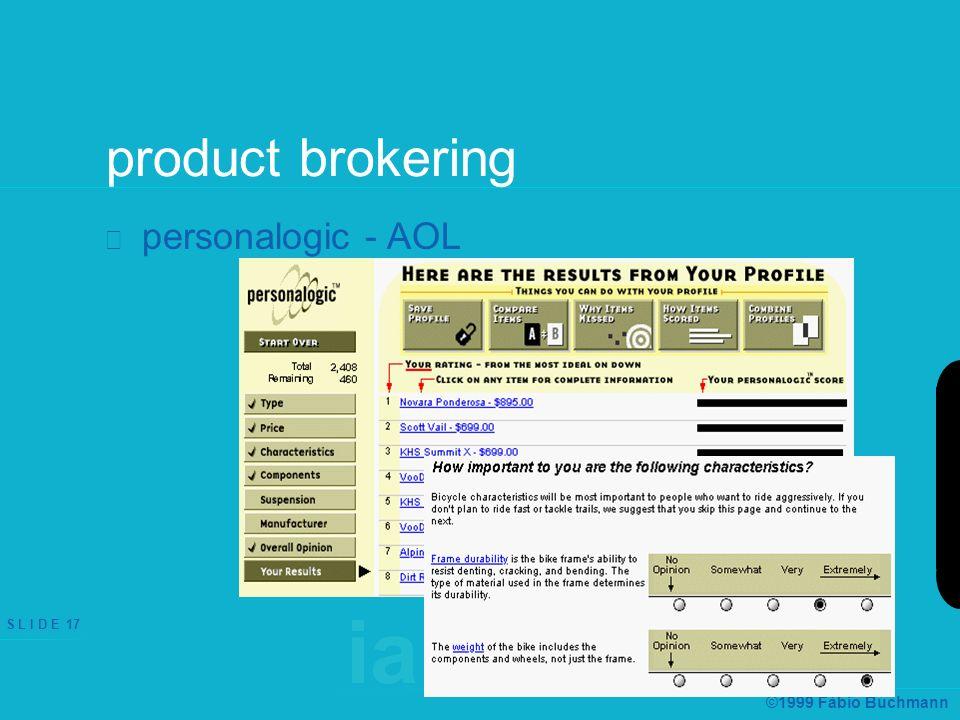 ia & e-comm S L I D E 17 ©1999 Fábio Buchmann product brokering personalogic - AOL