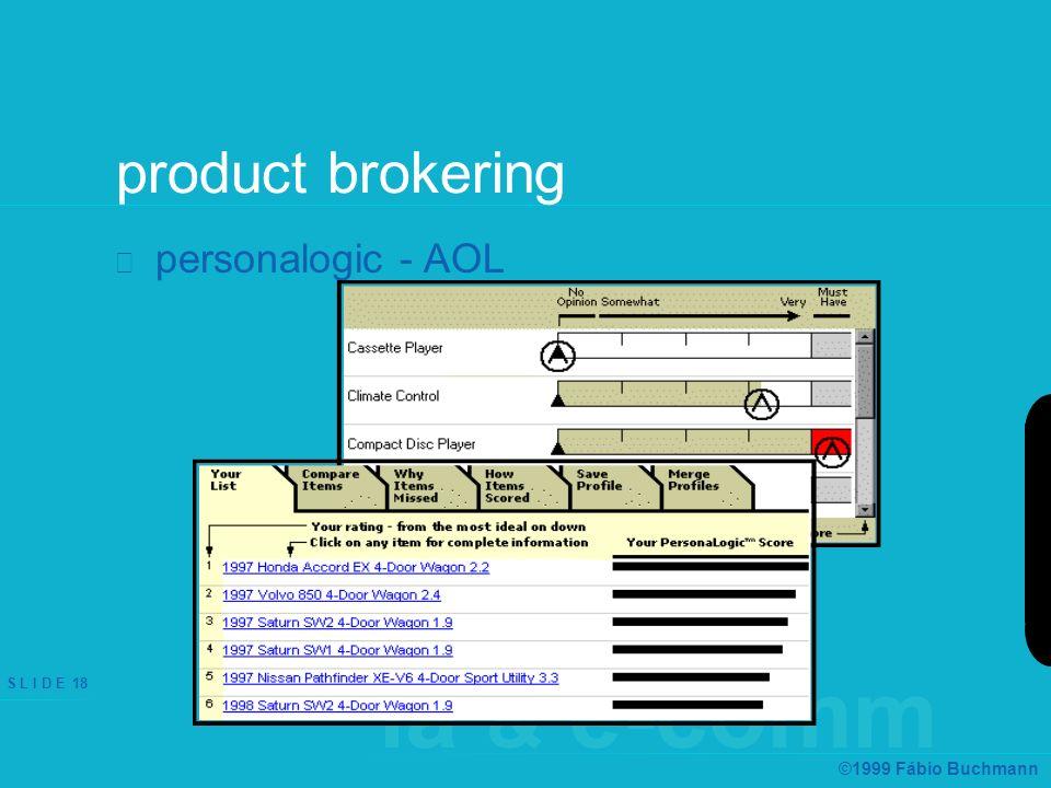 ia & e-comm S L I D E 18 ©1999 Fábio Buchmann product brokering personalogic - AOL