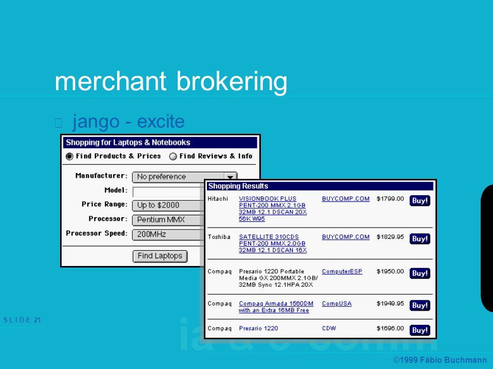 ia & e-comm S L I D E 21 ©1999 Fábio Buchmann merchant brokering jango - excite