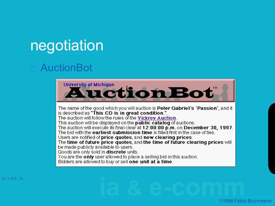 ia & e-comm S L I D E 31 ©1999 Fábio Buchmann negotiation AuctionBot