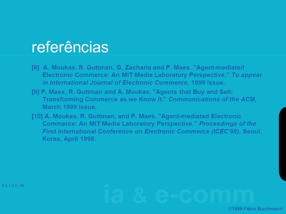 ia & e-comm S L I D E 40 ©1999 Fábio Buchmann referências [8] A.