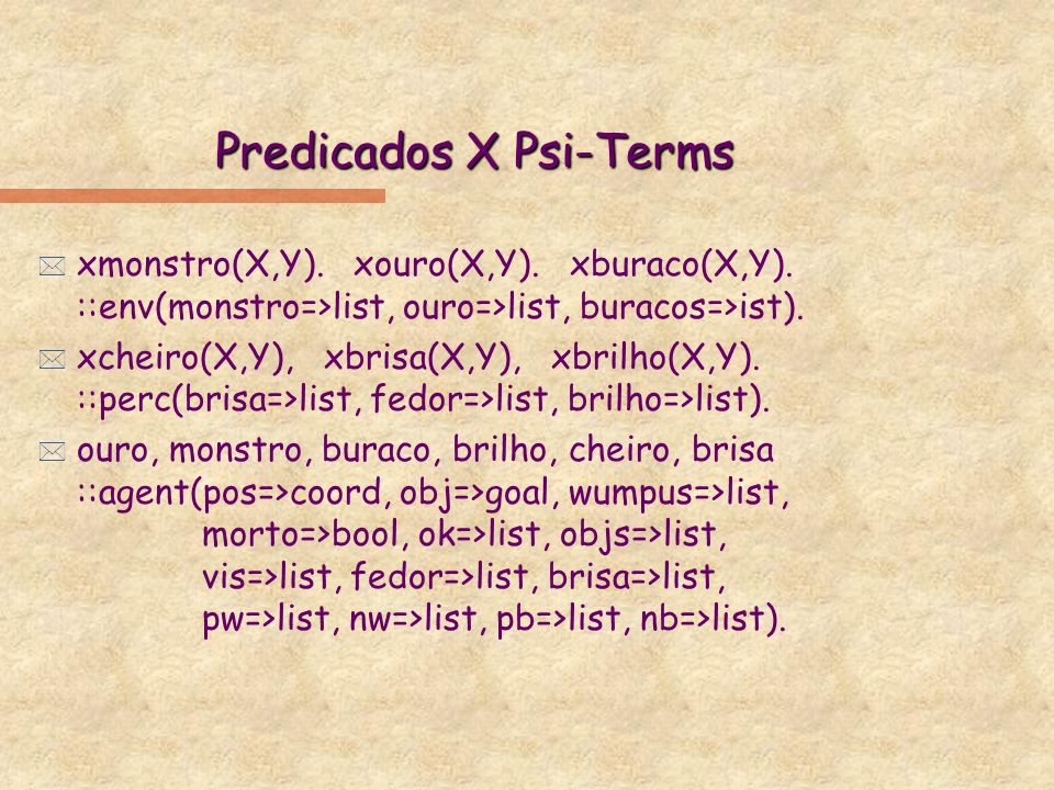 Predicados X Psi-Terms * xmonstro(X,Y). xouro(X,Y).
