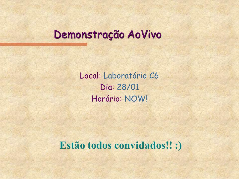 Demonstração AoVivo Local: Laboratório C6 Dia: 28/01 Horário: NOW! Estão todos convidados!! :)