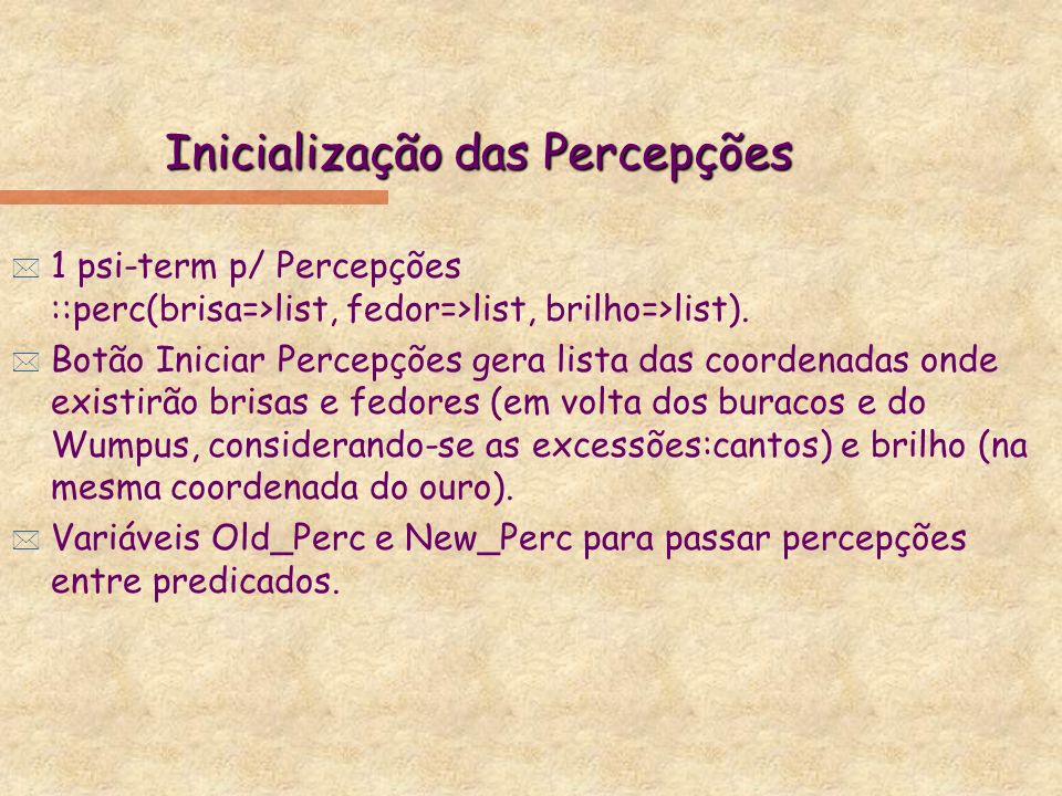Inicialização das Percepções * 1 psi-term p/ Percepções ::perc(brisa=>list, fedor=>list, brilho=>list).