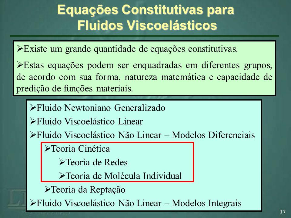 Equações Constitutivas para Fluidos Viscoelásticos 17 Existe um grande quantidade de equações constitutivas. Estas equações podem ser enquadradas em d
