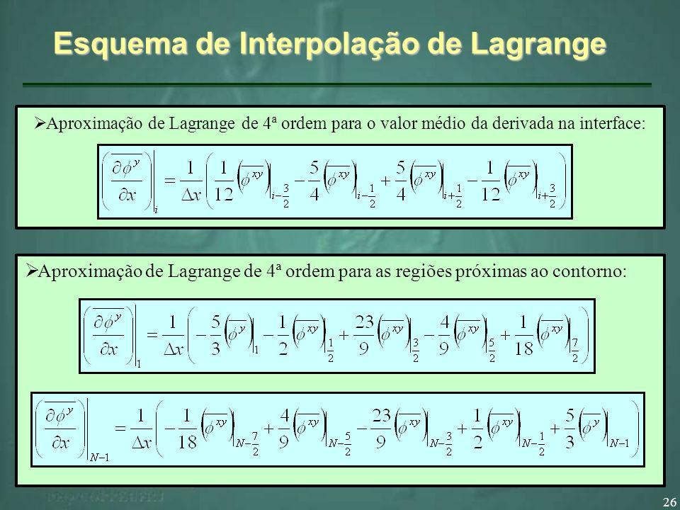 26 Esquema de Interpolação de Lagrange Aproximação de Lagrange de 4ª ordem para o valor médio da derivada na interface: Aproximação de Lagrange de 4ª ordem para as regiões do contorno: Aproximação de Lagrange de 4ª ordem para as regiões próximas ao contorno: