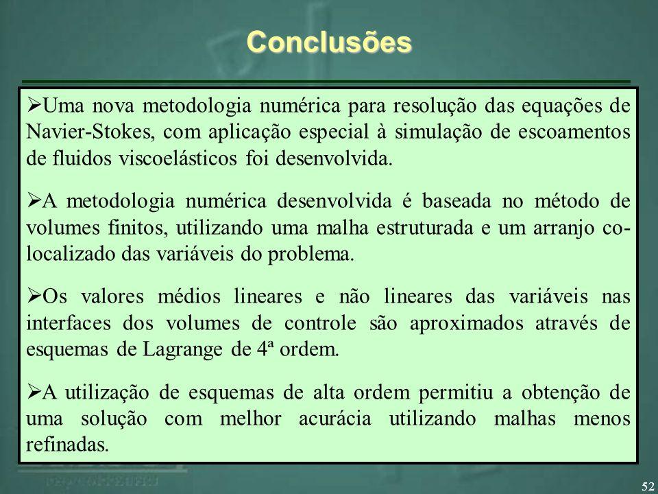 52Conclusões Uma nova metodologia numérica para resolução das equações de Navier-Stokes, com aplicação especial à simulação de escoamentos de fluidos