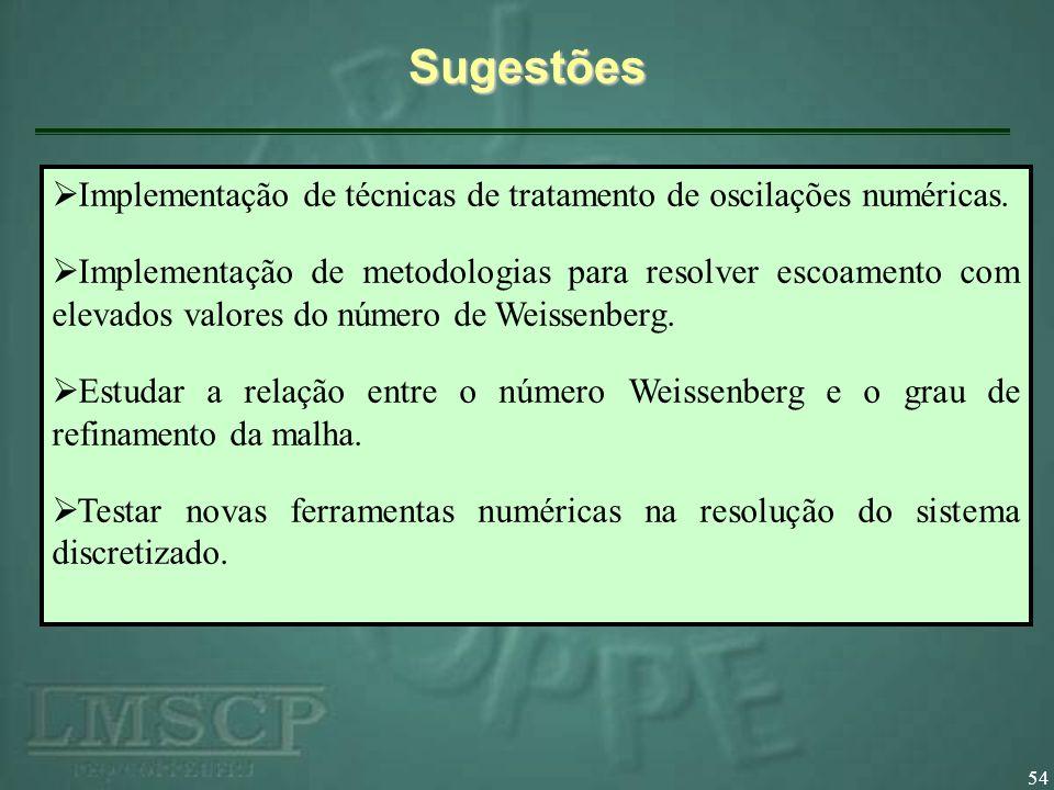 54Sugestões Implementação de técnicas de tratamento de oscilações numéricas.