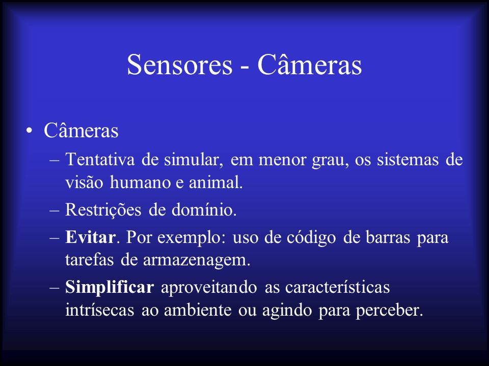 Sensores - Câmeras Câmeras –Tentativa de simular, em menor grau, os sistemas de visão humano e animal.