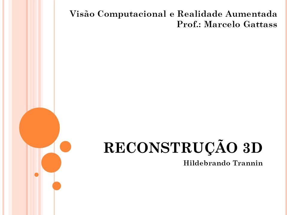 RECONSTRUÇÃO 3D Hildebrando Trannin Visão Computacional e Realidade Aumentada Prof.: Marcelo Gattass