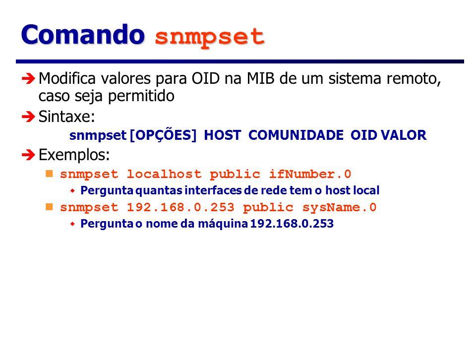 Comando snmpset Modifica valores para OID na MIB de um sistema remoto, caso seja permitido Sintaxe: snmpset [OPÇÕES] HOST COMUNIDADE OID VALOR Exemplo