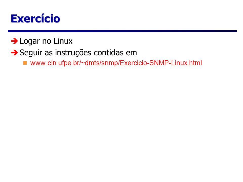 Exercício Logar no Linux Seguir as instruções contidas em www.cin.ufpe.br/~dmts/snmp/Exercicio-SNMP-Linux.html