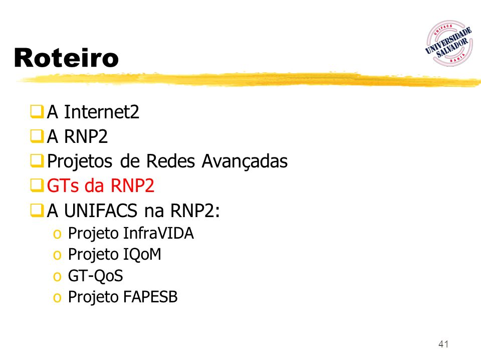 41 Roteiro A Internet2 A RNP2 Projetos de Redes Avançadas GTs da RNP2 A UNIFACS na RNP2: oProjeto InfraVIDA oProjeto IQoM oGT-QoS oProjeto FAPESB