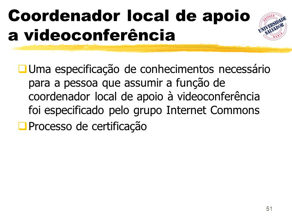 51 Coordenador local de apoio a videoconferência Uma especificação de conhecimentos necessário para a pessoa que assumir a função de coordenador local