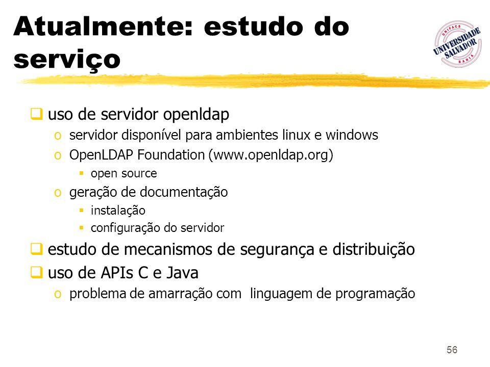56 Atualmente: estudo do serviço uso de servidor openldap oservidor disponível para ambientes linux e windows oOpenLDAP Foundation (www.openldap.org)