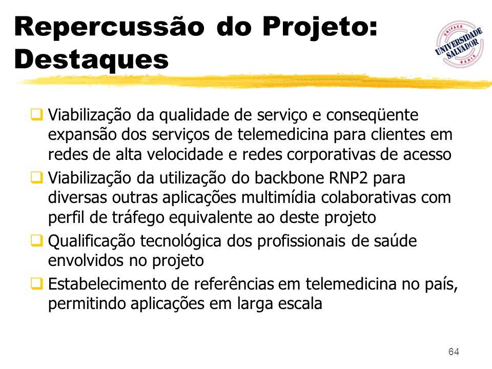 64 Repercussão do Projeto: Destaques Viabilização da qualidade de serviço e conseqüente expansão dos serviços de telemedicina para clientes em redes d