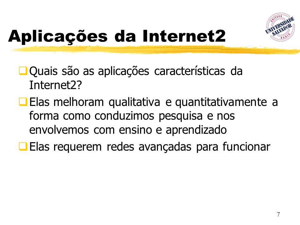 7 Aplicações da Internet2 Quais são as aplicações características da Internet2? Elas melhoram qualitativa e quantitativamente a forma como conduzimos