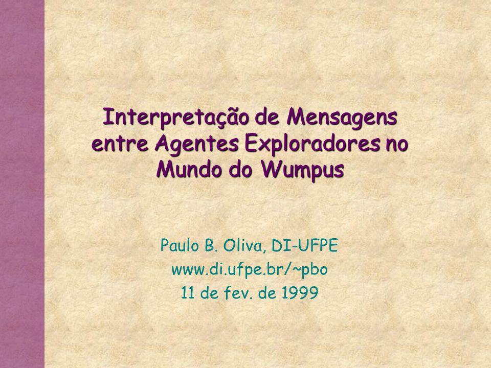 Interpretação de Mensagens entre Agentes Exploradores no Mundo do Wumpus Paulo B.