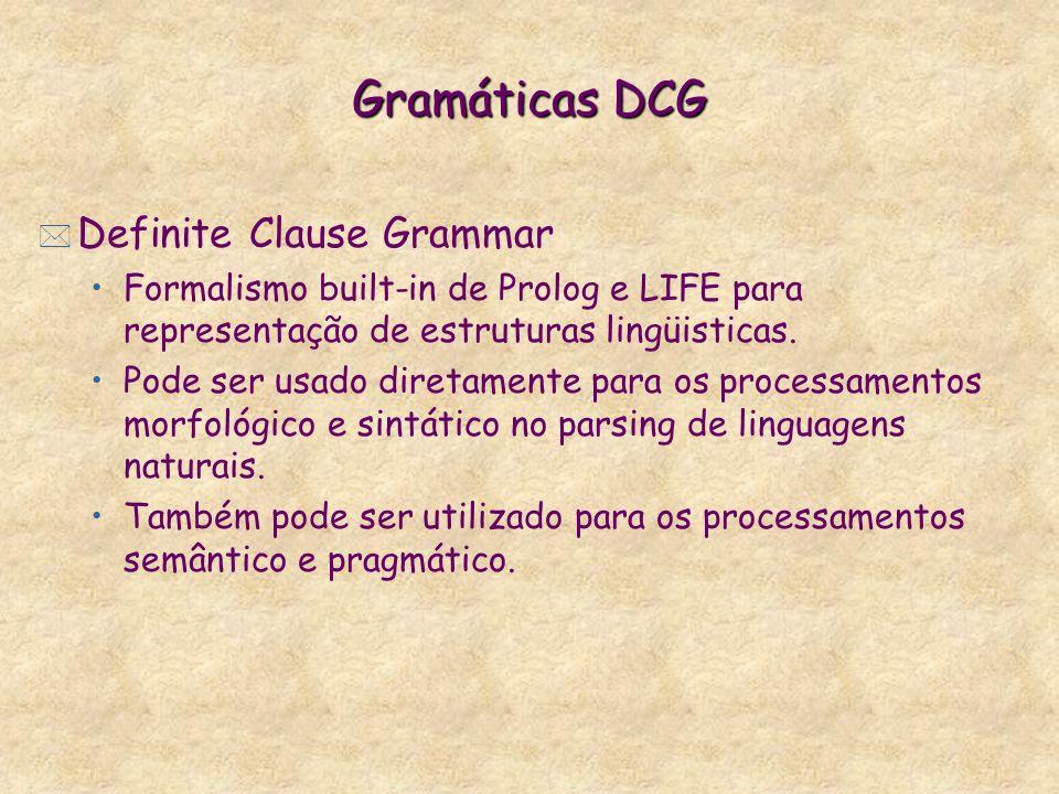 Gramáticas DCG * Definite Clause Grammar Formalismo built-in de Prolog e LIFE para representação de estruturas lingüisticas.