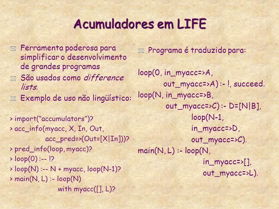 Acumuladores em LIFE * Ferramenta poderosa para simplificar o desenvolvimento de grandes programas * São usados como difference lists.