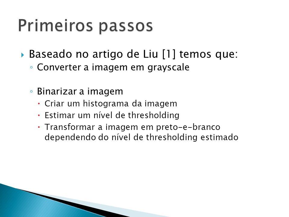 Baseado no artigo de Liu [1] temos que: Converter a imagem em grayscale Binarizar a imagem Criar um histograma da imagem Estimar um nível de threshold
