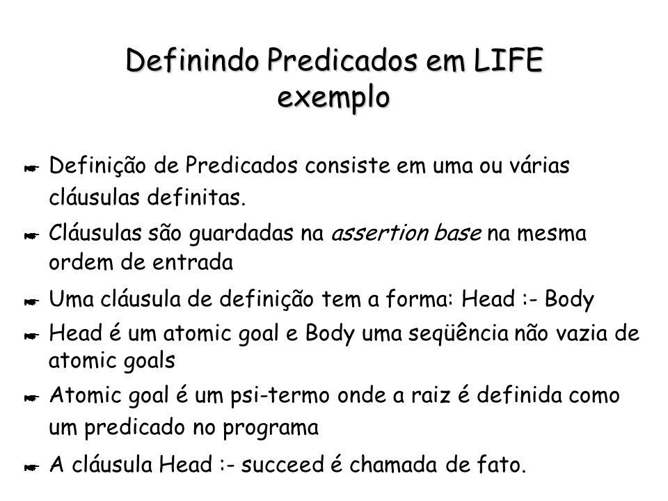 Definindo Predicados em LIFE exemplo * Definição de Predicados consiste em uma ou várias cláusulas definitas. * Cláusulas são guardadas na assertion b