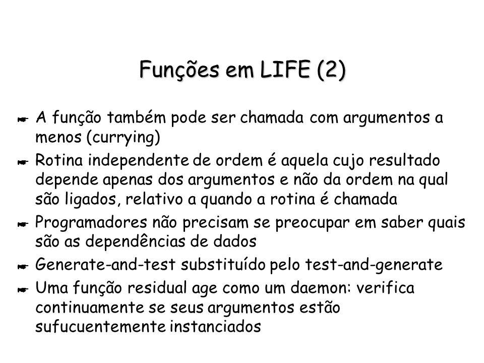 Funções em LIFE (2) * A função também pode ser chamada com argumentos a menos (currying) * Rotina independente de ordem é aquela cujo resultado depend