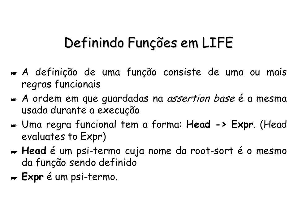 Definindo Funções em LIFE * A definição de uma função consiste de uma ou mais regras funcionais * A ordem em que guardadas na assertion base é a mesma